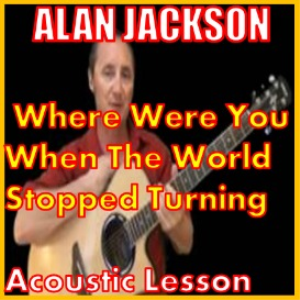 Learn to play Where Were You When The World Stopped Turning by Alan Jackson | Movies and Videos | Educational