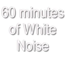 white noise - 60 minutes