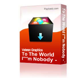 To The World I'm Nobody - To Somebody I'm The World [2191] | Other Files | Graphics