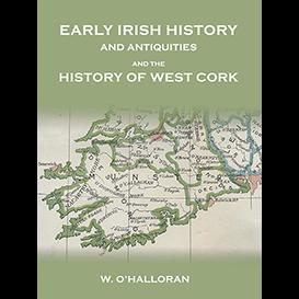 early irish history and antiquities, and the history of west cork