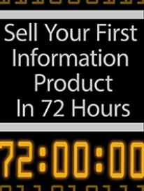 sell your first information product in 72 hours (special report)