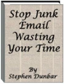 How to STOP JUNK EMAIL wasting YOUR PRECIOUS TIME. Author Stephen Dunbar. | eBooks | Business and Money