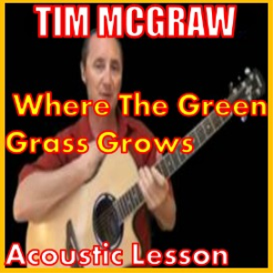 learn to play where the green grass grows by tim mcgraw