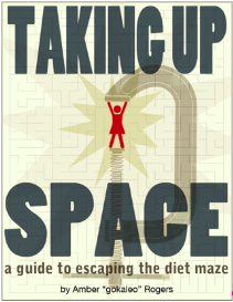 taking up space: a guide to escaping the diet maze