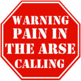 warning pain in the arse calling