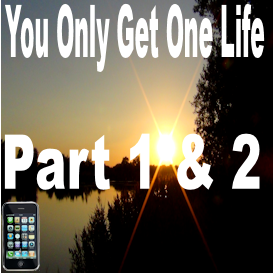 You only get one life Mobile Part 1 & 2