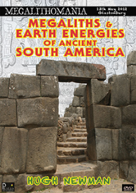 hugh newman - megaliths & earth energies of ancient south america - mega 2012