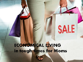 Economical living in tough times for moms