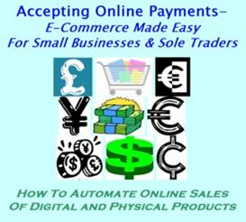 accepting online payments - e-commerce made easy for small businesses, startups & sole traders (ebook guide)