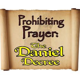 prohibiting prayer: the daniel decree