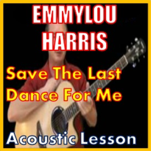 learn to play save the last dance for me by emmylou harris