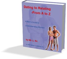 dating to relating - from a to z ( a man's guide to understanding women)