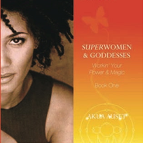 First Additional product image for - SUPERWOMEN & GODDESSES: Workin' Your Power & Magic Book One by Akua Auset