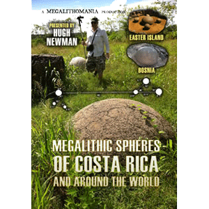 hugh newman - megalithic spheres of costa rica & the world mp3 - megalithomania 2013