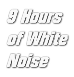 white noise - 9 hours