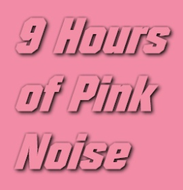 pink noise - 9 hours