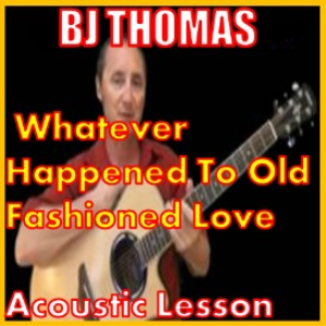 Learn to play Whatever Happened To Old Fashioned Love by BJ Thomas | Movies and Videos | Educational