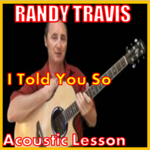 learn to play i told you so by randy travis