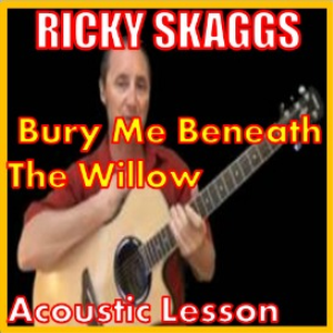 Learn to play Bury Me Beneath The Willow by Ricky Skaggs | Movies and Videos | Educational