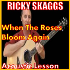 learn to play when the roses bloom again by rick skaggs