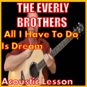 learn to play all i have to do is dream by the everly brothers