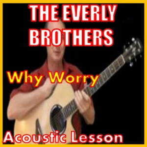 learn to play why worry by the everly brothers