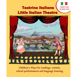 teatrino italiano - little italian theatre: children's plays for readings, recitals, school performances, and language learning. (scripts in english and italian)