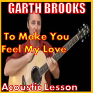 Learn to play To Make You Feel My Love by Garth Brooks | Movies and Videos | Educational
