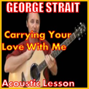 Learn to play Carrying Your Love With Me by George Strait | Movies and Videos | Educational