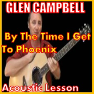 learn to play by the time i get to phoenix by glen campbell