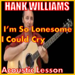 learn to play im so lonesome i could cry by hank williams