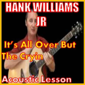 learn to play its all over now but the cryin by hank williams jr