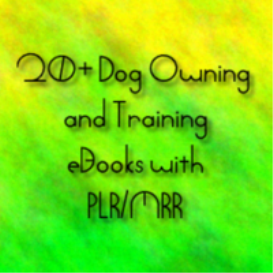 20+ dog owning andtraining  ebooks with plr/mrr