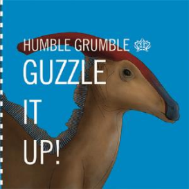 "humble grumble ""guzzle it up"""