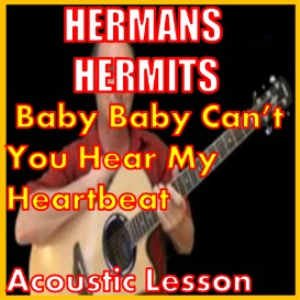 Learn to play Baby Baby Cant You Feel My Heartbeat by Hermans Hermits | Movies and Videos | Educational