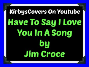 learn to play have to say i love you in a song by jim croce