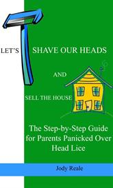 let's shave our heads and sell the house: the step-by-step guide for parents panicked over head lice