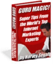 GURU MAGIC! Super Tips From the World's Top Internet Marketing Experts | eBooks | Business and Money