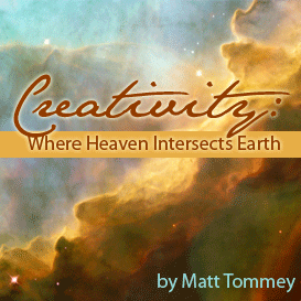 creativity: where heaven intersects earth