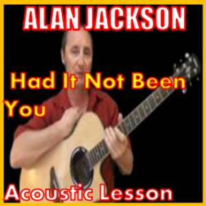 Learn to play Had It Not Been You by Alan Jackson | Movies and Videos | Educational