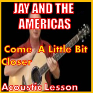 Learn to play Come A Little Bit Closer by Jay And The Americas | Movies and Videos | Educational