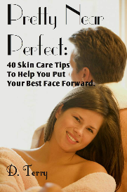 pretty near perfect: 40 skin care tips to help you put your best face forward