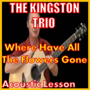 Learn To Play Where Have All The Flowers Gone by The Kingston Trio | Movies and Videos | Educational