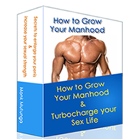 how to grow your manhood & turbocharge your sex life