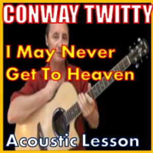 learn to play i may never get to heaven by conway twitty