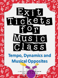 Exit Tickets for Music Class-Tempo, Dynamics and Musical Opposites