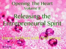 releasing the entrepreneurial spirit, opening the heart volume ii