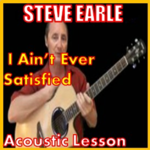 Learn to play I Aint Ever Satisfied by Steve Earle | Movies and Videos | Educational