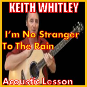 learn to play im no stranger to the rain by keith whitley