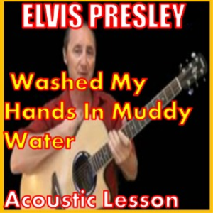 Learn to play Washed My Hands In Muddy Water By Elvis Presley | Movies and Videos | Educational